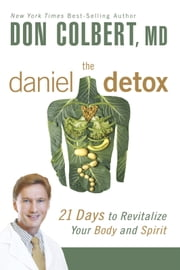 The Daniel Detox - 21 Days to Revitalize Your Body and Spirit ebook by Don Colbert, MD