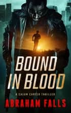 Bound In Blood - A Calum Carter Thriller ebook by Abraham Falls
