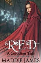Red: A Seduction Tale ebook by Maddie James