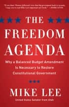 The Freedom Agenda - Why a Balanced Budget Amendment is Necessary to Restore Constitutional Government ebook by Mike Lee