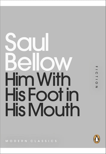 Him With His Foot in His Mouth ebook by Saul Bellow