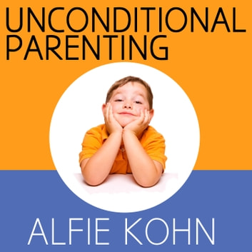 Modern Parenting Moving Beyond >> Unconditional Parenting Audiobook By Alfie Kohn 9781515977575
