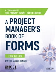 A Project Manager's Book of Forms - A Companion to the PMBOK Guide ebook by Cynthia Snyder Dionisio