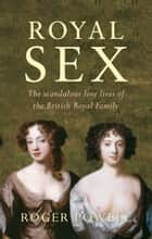 Royal Sex - The Scandalous Love Lives of the British Royal Family ebook by Roger Powell
