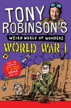 Tony Robinson's Weird World of Wonders - World War I ebook by Sir Tony Robinson