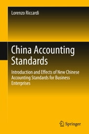China Accounting Standards - Introduction and Effects of New Chinese Accounting Standards for Business Enterprises ebook by Lorenzo Riccardi