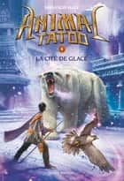 Animal Tatoo saison 1, Tome 04 - La cité de glace ebook by Shannon Hale, Marie Leymarie