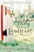 The Lady and the Lionheart ebook by Joanne Bischof