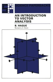 An Introduction to Vector Analysis - For Physicists and Engineers ebook by B. Hague