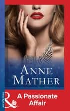 A Passionate Affair (Mills & Boon Modern) (The Anne Mather Collection) ebook by Anne Mather