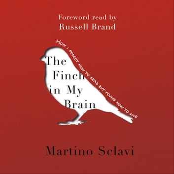 The Finch in My Brain - How I forgot how to read but found how to live audiobook by Martino Sclavi