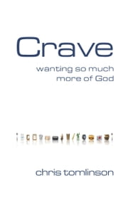 Crave - Wanting So Much More of God ebook by Chris Tomlinson