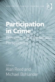 Participation in Crime - Domestic and Comparative Perspectives ebook by Professor Michael Bohlander,Professor Alan Reed