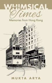 Whimsical Times - Memories from Hong Kong ebook by Mukta Arya