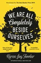 We Are All Completely Beside Ourselves - Shortlisted for the Man Booker Prize 2014 電子書 by Karen Joy Fowler
