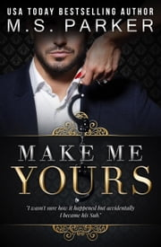 Make Me Yours - Billionaire's Sub, #2 ebook by M. S. Parker