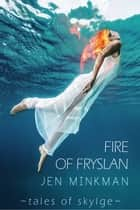 Fire of Fryslan ebook by Jen Minkman