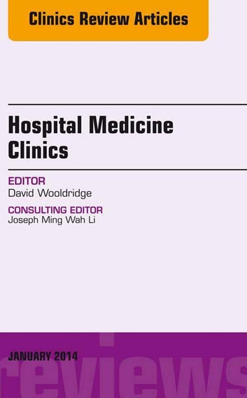 Volume 3, Issue 1, an issue of Hospital Medicine Clinics, E-Book ebook by David Wooldridge