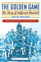 The Golden Game - The Story of California Baseball ebook by Kevin Nelson, Hank Greenwald