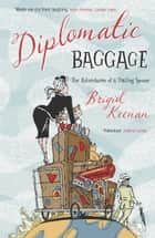 Diplomatic Baggage - The Adventures of a Trailing Spouse ebook by Brigid Keenan