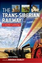 The Trans-Siberian Railway ebook by Deborah Manley
