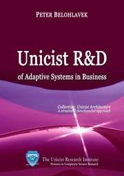 Unicist R&D of Adaptive Systems in Business ebook by Belohlavek, Peter