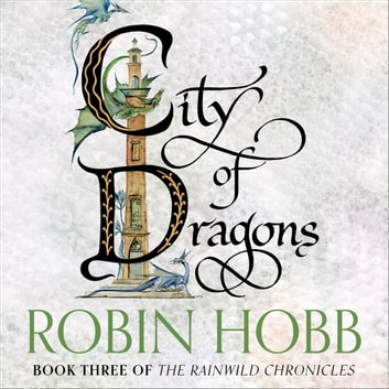 City of Dragons (The Rain Wild Chronicles, Book 3) audiobook by Robin Hobb
