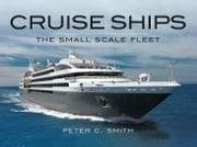 Cruise Ships The Small Scale Fleet - A Visiual Showcase 電子書 by Peter C Smith