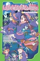 Little Witch Academia (light novel) - The Nonsensical Witch and the Country of the Fairies ebook by Momo Tachibana, Eku Uekura, TRIGGER,...