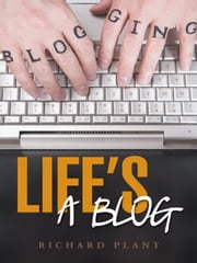 Life's a Blog ebook by Richard Plant