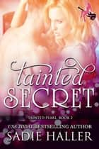Tainted Secret - Tainted Pearl ebook by Sadie Haller