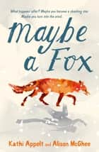 Maybe a Fox ebook by Alison McGhee, Kathi Appelt, Róbert Farkas