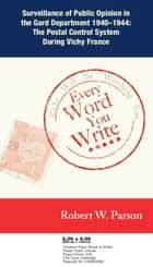 Every Word You Write ... Vichy Will Be Watching You ebook by Robert W. Parson