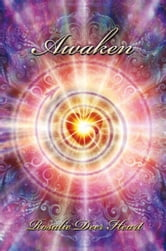 Awaken - Awaken Your All Knowing Heart ebook by Rosalie Deer Heart