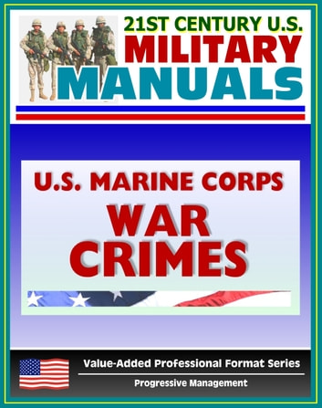 21st Century U.S. Military Manuals: U.S. Marine Corps (USMC) War Crimes - Marine Corps Reference Publication (MCRP) 4-11.8B (Value-Added Professional Format Series) ebook by Progressive Management