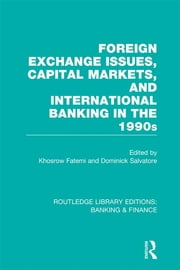 Foreign Exchange Issues, Capital Markets and International Banking in the 1990s (RLE Banking & Finance) ebook by Khosrow Fatemi,Dominick Salvatore