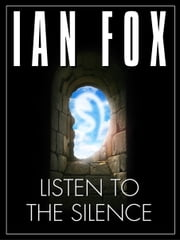 Listen to the Silence: a 10 minute short story ebook by Ian Fox