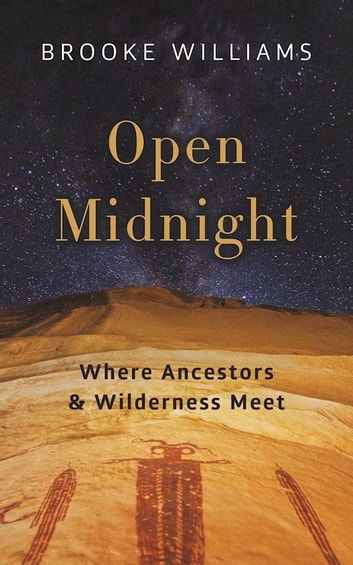 Open Midnight - Where Ancestors and Wilderness Meet ebook by Brooke Williams
