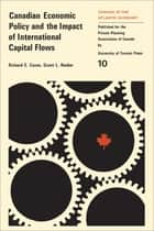 Canadian Economic Policy and the Impact of International Capital Flows ebook by Richard Caves, Grant Reuber