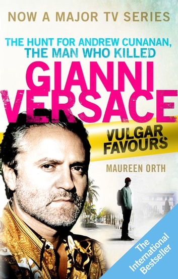 Vulgar Favours - The book behind the Emmy Award winning 'American Crime Story' about the man who murdered Gianni Versace ebook by Maureen Orth