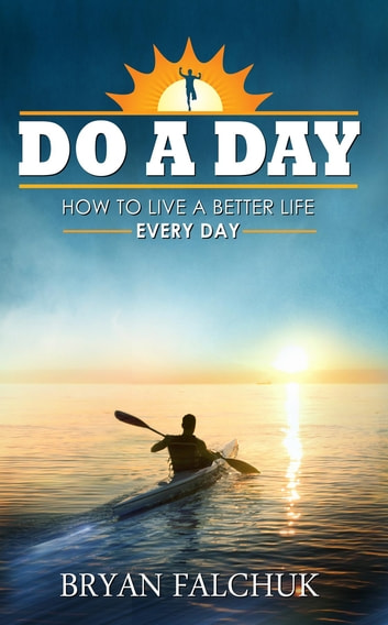 Do a Day - How to Live a Better Life Every Day ebook by Bryan David Falchuk