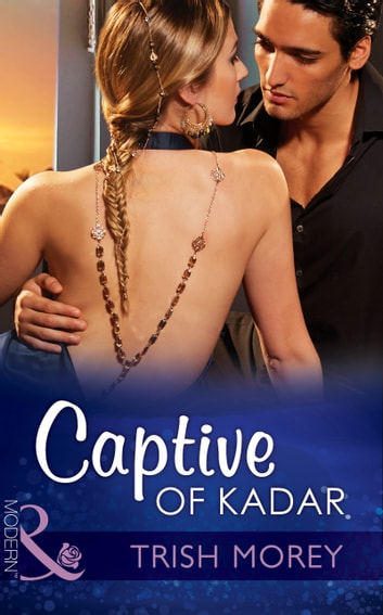 Captive of Kadar (Mills & Boon Modern) (Desert Brothers, Book 3) ekitaplar by Trish Morey