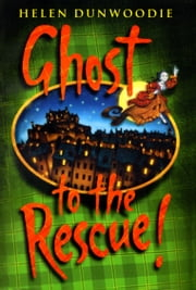 Ghost To The Rescue ebook by Helen Dunwoodie