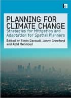Planning for Climate Change - Strategies for Mitigation and Adaptation for Spatial Planners ebook by Jenny Crawford, Simin Davoudi, Abid Mehmood