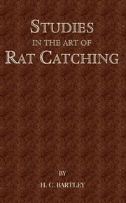 Studies in the Art of Rat Catching - With Additional Notes on Ferrets and Ferreting, Rabbiting and Long Netting ebook by C. H. Barkley,