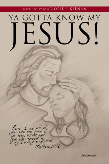 Ya Gotta Know My Jesus! ebook by Marjorie F. Keenan