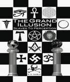 The Grand Illusion ebook by Ryan D. Gable