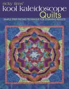 Ricky Tims' Kool Kaleidoscope Quilts: Simple Strip-Piecing Technique for Stunning Results ebook by Ricky Tims
