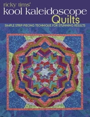 Ricky Tims' Kool Kaleidoscope Quilts: Simple Strip-Piecing Technique for Stunning Results - Simple Strip-Piecing Technique for Stunning Results ebook by Ricky Tims