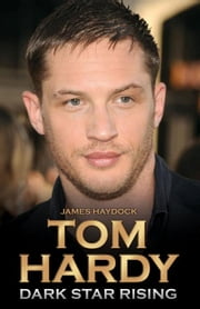 Tom Hardy: Dark Star Rising ebook by Haydock, James